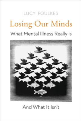 Picture of Losing Our Minds: What Mental Illness Really Is  - and What It Isn't