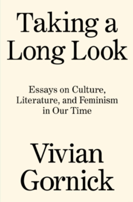Picture of Taking A Long Look: Essays on Culture, Literature and Feminism in Our Time