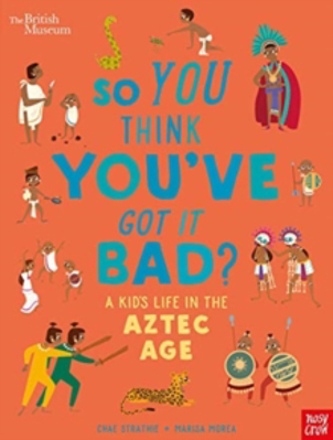 Picture of British Museum: So You Think You've Got it Bad? A Kid's Life in the Aztec Age
