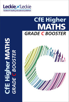 Picture of Grade Booster for CfE SQA Exam Revision - Higher Maths Grade Booster for SQA Exam Revision: Maximise Marks and Minimise Mistakes to Achieve Your Best Possible Mark