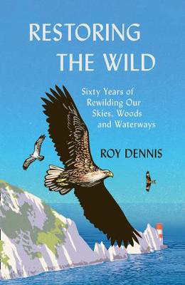 Picture of Restoring the Wild: Sixty Years of Rewilding Our Skies, Woods and Waterways