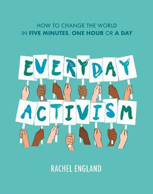 Picture of Everyday Activism: How to Change the World in Five Minutes, One Hour or a Day