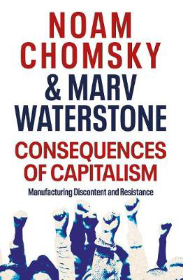 Picture of Consequences of Capitalism: Manufacturing Discontent and Resistance