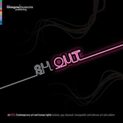 Picture of ShOUT: Contemporary Art and Human Rights - Lesbian, Gay, Bisexual, Transgender and Intersex Art and Culture