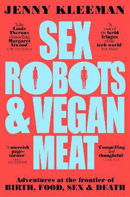 Picture of Sex Robots & Vegan Meat: Adventures at the Frontier of Birth, Food, Sex & Death