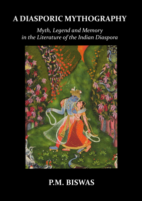 Picture of A Diasporic Mythography: Myth, Legend and Memory in the Literature of the Indian Diaspora