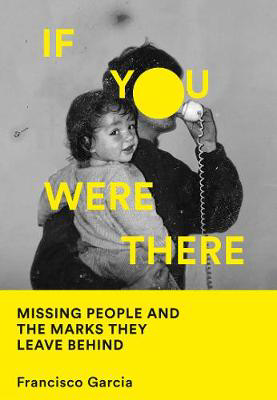Picture of If You Were There: Missing People And The Marks They Leave Behind