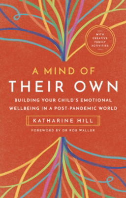Picture of A Mind of Their Own: Building Your Child's Emotional Wellbeing in a Post-Pandemic World
