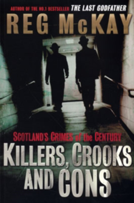 Picture of Killers, Crooks and Cons: Scotland's Crimes of the Century