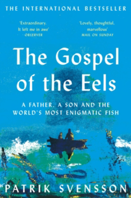 Picture of The Gospel of the Eels: A Father, a Son and the World's Most Enigmatic Fish