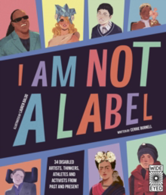 Picture of I Am Not a Label: 34 disabled artists, thinkers, athletes and activists from past and present