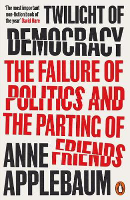 Picture of Twilight of Democracy: The Failure of Politics and the Parting of Friends