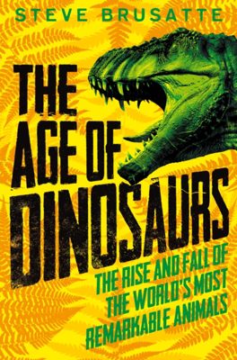 Picture of The Age of Dinosaurs: The Rise and Fall of the World's Most Remarkable Animals