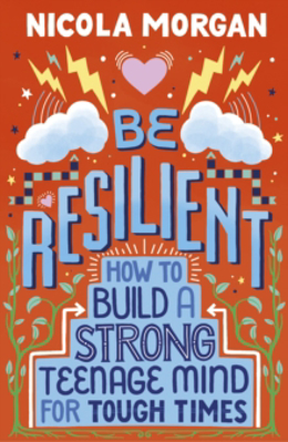 Picture of Be Resilient: How To Build A Strong Teenage Mind For Tough Times