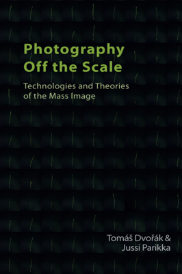 Picture of Photography off the Scale: Technologies and Theories of the Mass Image