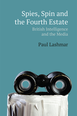 Picture of Spin, Spies and the Fourth Estate: British Intelligence and the Media