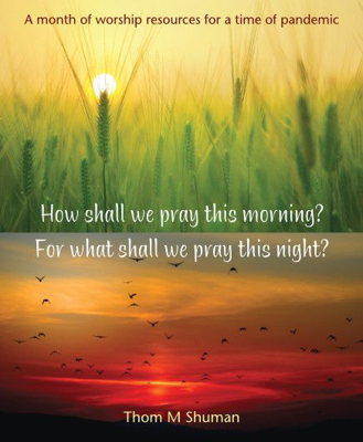 Picture of How shall we pray this morning? For what shall we pray this night?: A month of worship resources for a time of pandemic