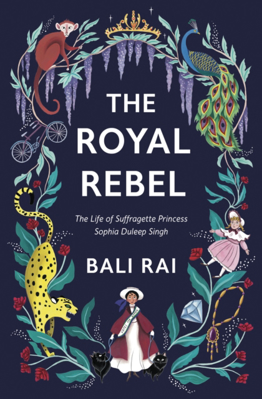 Picture of The Royal Rebel: The Life of Suffragette Princess Sophia Duleep Singh