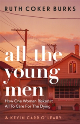 Picture of All the Young Men: How One Woman Risked It All To Care For The Dying