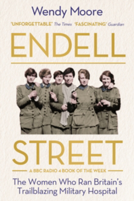 Picture of Endell Street: The Women Who Ran Britain's Trailblazing Military Hospital