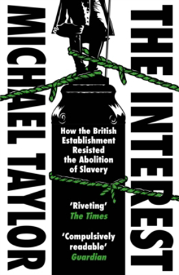 Picture of The Interest: How the British Establishment Resisted the Abolition of Slavery