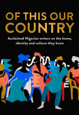 Picture of Of This Our Country: Acclaimed Nigerian writers on the home, identity and culture they know