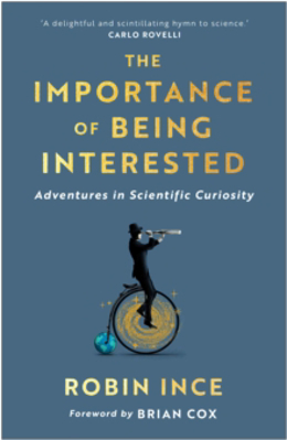 Picture of The Importance of Being Interested: Adventures in Scientific Curiosity