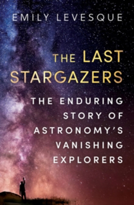 Picture of The Last Stargazers: The Enduring Story of Astronomy's Vanishing Explorers