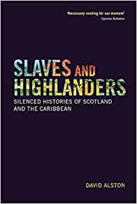 Picture of Slaves and Highlanders: Silenced Histories of Scotland and the Caribbean